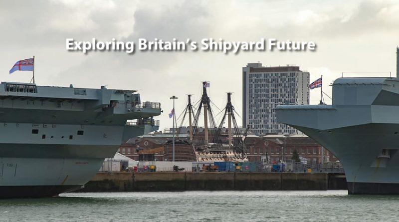 Exploring Britain's Shipyard Future